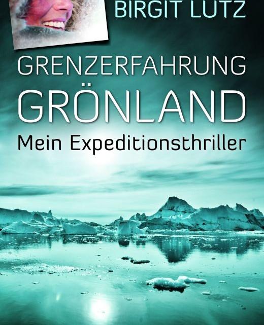 """Cover: """"Grenzerfahrung Grönland – mein Expeditionsthriller"""" – Das neue Buch der MONTANE-Athletin und Polarexpertin Birgit Lutz"""